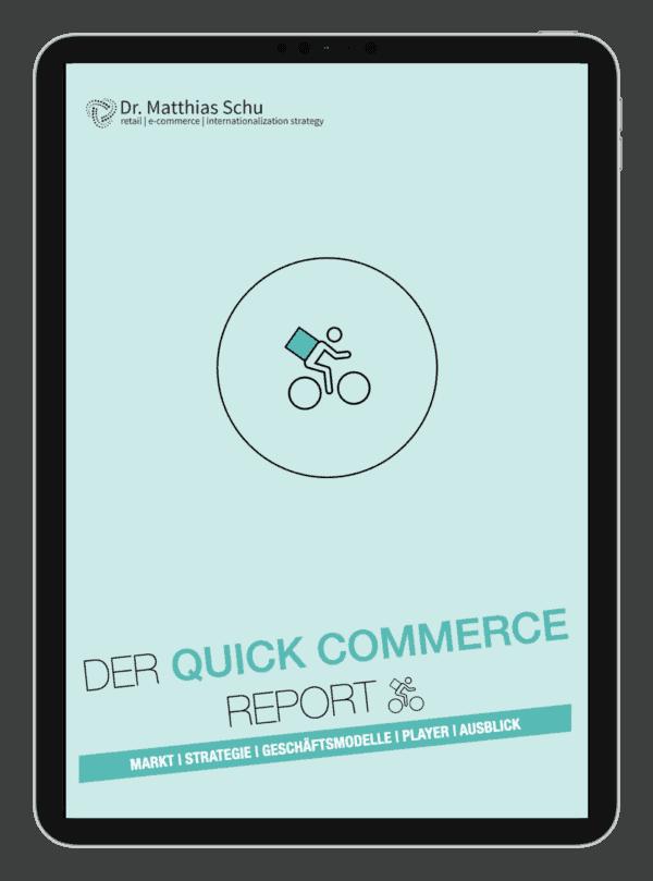 Der Quick Commerce Report von Dr. Matthias Schu - markt ¡° Strategie ¡ Geschäftsmodelle | Player | Ausblick